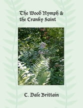 The Wood Nymph and the Cranky Saint ebook by C. Dale Brittain
