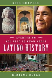 Everything You Need to Know About Latino History - 2008 Edition ebook by Himilce Novas