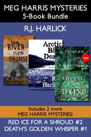 Meg Harris Mysteries 5-Book Bundle - Death's Golden Whisper / Red Ice for a Shroud / The River Runs Orange / Arctic Blue Death / A Green Place for Dying ebook by R.J. Harlick