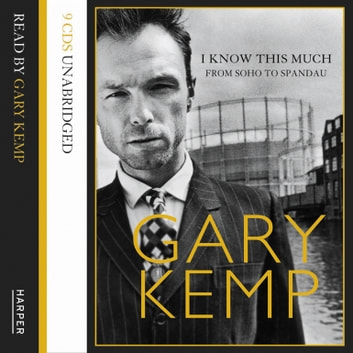 I Know This Much: From Soho to Spandau audiobook by Gary Kemp