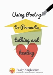 Using Poetry to Promote Talking and Healing ebook by Pooky Knightsmith,Catherine Roche,Dr Fiona Pienaar