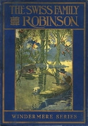 The Swiss Family Robinson, Illustrated ebook by Wyss,Johann David