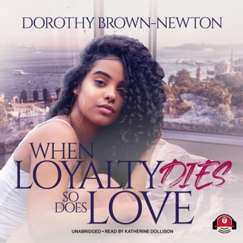 When Loyalty Dies, So Does Love audiobook by Dorothy Brown-Newton