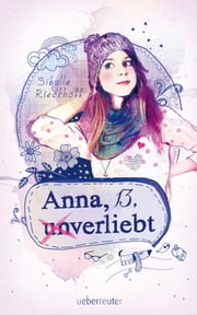 Anna, 13, (un)verliebt ebook by Kobo.Web.Store.Products.Fields.ContributorFieldViewModel