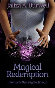 Magical Redemption - Biomystic Security, #4 ebook by Jaliza A. Burwell