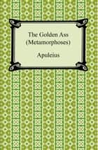 The Golden Ass (Metamorphoses) ebook by Apuleius