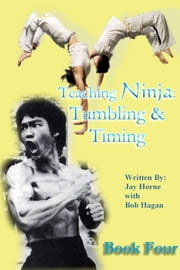 Teaching Ninja: Book Four (Tumbling & Timing) ebook by Jay M Horne