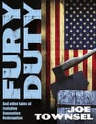 Fury Duty: And Other Tales of Isolation Damnation Redemption ebook by Joe Townsel