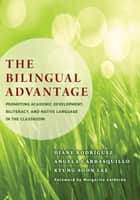 The Bilingual Advantage ebook by Diane Rodríguez,Angela Carrasquillo,Kyung Soon Lee