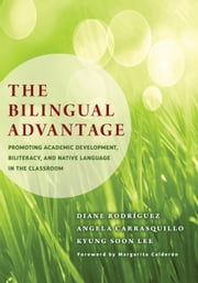 The Bilingual Advantage - Promoting Academic Development, Biliteracy, and Native Language in the Classroom ebook by Diane Rodríguez,Angela Carrasquillo,Kyung Soon Lee