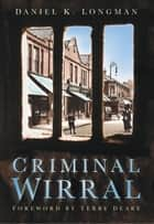 Criminal Wirral ebook by Daniel K Longman
