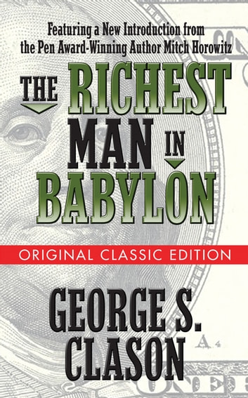 The Richest Man in Babylon (Original Classic Edition) eBook by George S. Clason,Mitch Horowitz
