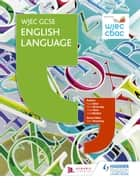 WJEC GCSE English Language Student Book ebook by Paula Adair, Jamie Rees, Gavin Browning