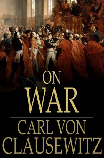 On War - Volume I ebook by Carl Von Clausewitz