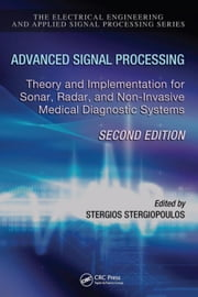 Advanced Signal Processing: Theory and Implementation for Sonar, Radar, and Non-Invasive Medical Diagnostic Systems, Second Edition ebook by Stergiopoulos, Stergios