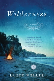 Wilderness: A Novel - A Novel ebook by Lance Weller