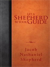 Let A Shepherd Be Your Guide ebook by Jacob Nathaniel Shepherd