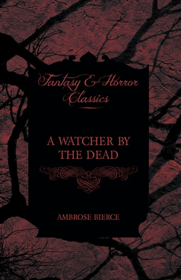 A Watcher by the Dead ebook by Ambrose Bierce