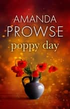 Poppy Day - The gripping army love story from the number 1 bestseller 電子書 by Amanda Prowse