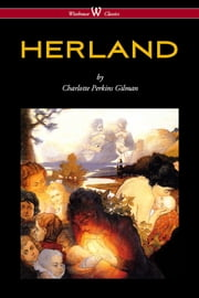 HERLAND (Wisehouse Classics - Original Edition 1909-1916) ebook by Charlotte Perkins Gilman, Sam Vaseghi