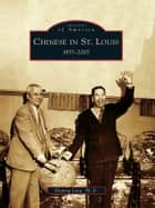 Chinese in St. Louis: - 1857-2007 ebook by Huping Ling Ph.D.