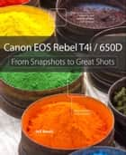 Canon EOS Rebel T4i / 650D ebook by Jeff Revell