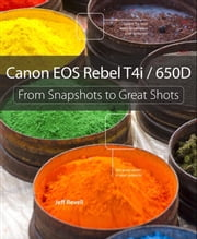 Canon EOS Rebel T4i / 650D - From Snapshots to Great Shots ebook by Jeff Revell
