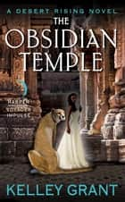 The Obsidian Temple - A Desert Rising Novel ebook by Kelley Grant