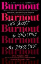 Burnout - The Secret to Unlocking the Stress Cycle eBook by Emily Nagoski, PhD, Amelia Nagoski,...