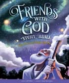 Friends with God Story Bible - Why God Loves People Like Me ebook by Jeff White, David Harrington