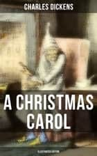 A CHRISTMAS CAROL (Illustrated Edition) ebook by Charles Dickens
