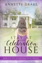 Stay at Celebration House ebook by Annette Drake