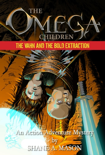 The Omega Children - The Vahn and the Bold Extraction - An Action Adventure Mystery ebook by Shane A. Mason