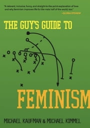 The Guy's Guide to Feminism ebook by Michael Kaufman,Michael Kimmel