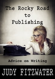 The Rocky Road to Publishing - Advice on Writing ebook by Judy Fitzwater