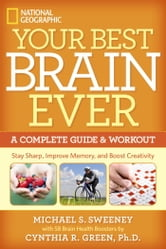 Your Best Brain Ever - A Complete Guide and Workout ebook by Michael S. Sweeney,Cynthia R. Green