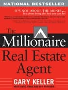 The Millionaire Real Estate Agent ebook by Gary Keller, Dave Jenks, Jay Papasan
