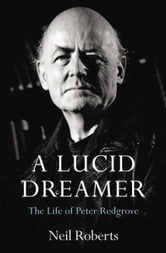 A Lucid Dreamer - The Life of Peter Redgrove ebook by Dr Neil Roberts,Peter Redgrove