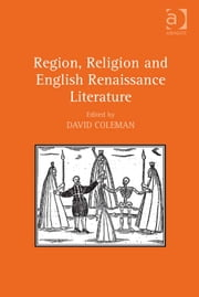 Region, Religion and English Renaissance Literature ebook by Dr David Coleman