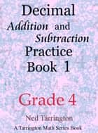 Decimal Addition and Subtraction Practice Book 1, Grade 4 ebook by Ned Tarrington