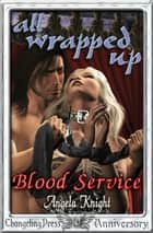 Blood Service (All Wrapped Up) ebook by Angela Knight