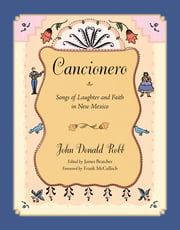 Cancionero - Songs of Laughter and Faith in New Mexico ebook by John Donald Robb,James Bratcher,Frank McCulloch