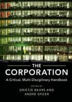 The Corporation - A Critical, Multi-Disciplinary Handbook ebook by Grietje Baars, Andre Spicer
