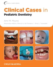 Clinical Cases in Pediatric Dentistry ebook by Amr M. Moursi,Amy L. Truesdale,Marcio A. da Fonseca