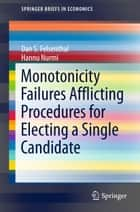Monotonicity Failures Afflicting Procedures for Electing a Single Candidate ebook by Dan S. Felsenthal,Hannu Nurmi