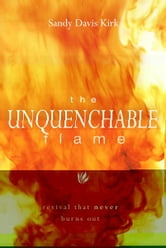 The Unquenchable Flame: Revival That Never Burns Out ebook by Sandy Kirk