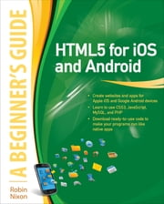 HTML5 for iOS and Android: A Beginner's Guide ebook by Robin Nixon