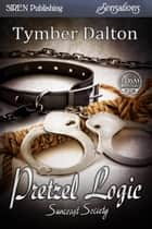 Pretzel Logic ebook by Tymber Dalton