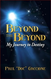 "Beyond the Beyond ebook by Paul ""Doc"" Gaccione"