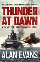 Thunder At Dawn - An unputdownable naval adventure ekitaplar by Alan Evans